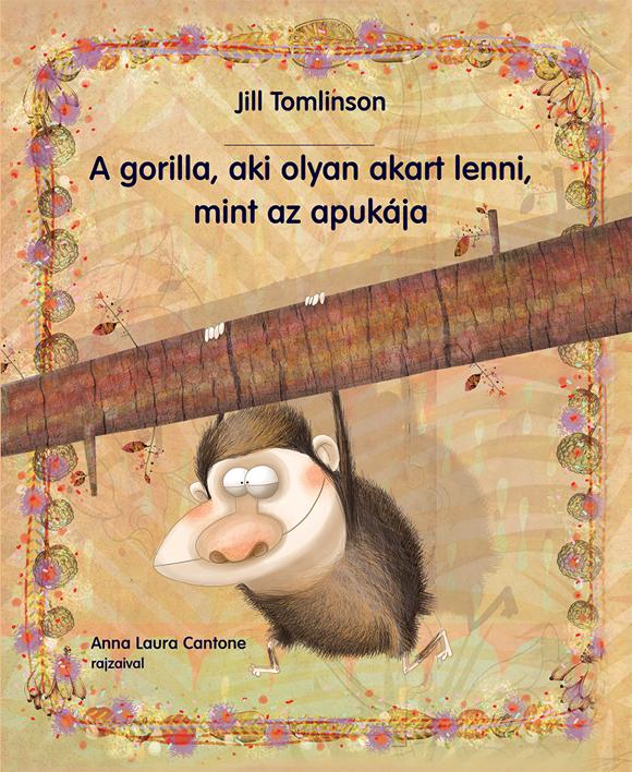 Jill Tomlinson: A gorilla, aki olyan akart lenni, mint az apukája (Anna Laura Cantone illusztrációival)/Pagony