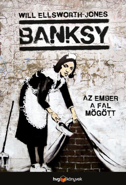 Will Ellsworth-Jones: Banksy, Az ember a fal mögött (HVG Könyvek)