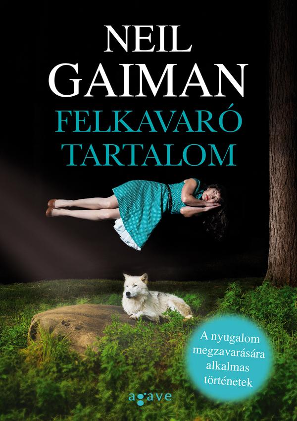 Neil Gaiman: Felkavaró tartalom, Agave, 2015