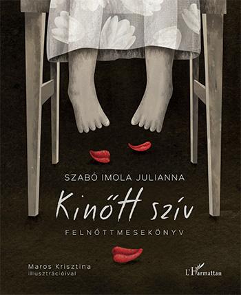 Szabó Imola Julianna : Kinőtt szív, illusztrálta Maros Krisztina, L'Harmattan Kiadó , 2015
