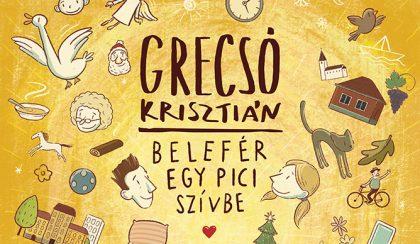 Grecsó Krisztián: Belefér egy pici szívbe